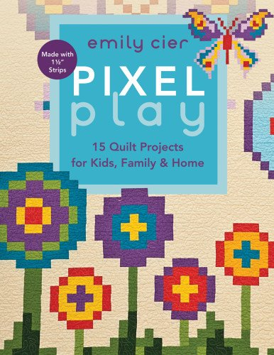 Pixel Play: 15 Quilt Projects for Kids, Family & Home