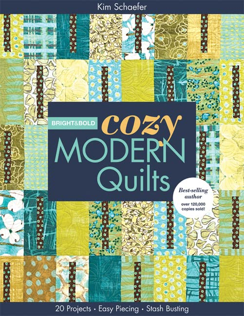 Bright & Bold Cozy Modern Quilts: 20 Projects Easy Piecing Stash Busting