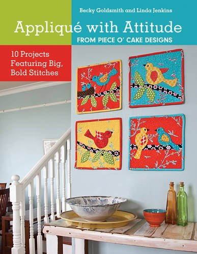Appliqué with Attitude from Piece O'Cake Designs: 10 Projects Featuring Big, Bold Stitches