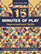 15 minutes of Play -- Improvisational Quilts