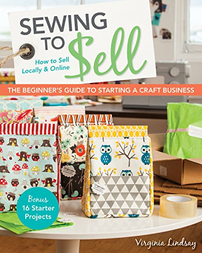 PDF Sewing to Sell The Beginner s Guide to Starting a Craft Business Bonus 16 Starter Projects How to Sell Locally Online
