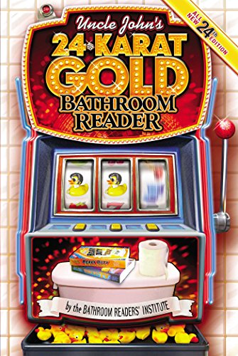 Uncle John's 24-Karat Gold Bathroom Reader (Uncle John's Bathroom Reader) - Bathroom Readers' Institute