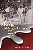 Mercury and the Making of California: Mining, Landscape, and Race, 1840-1890