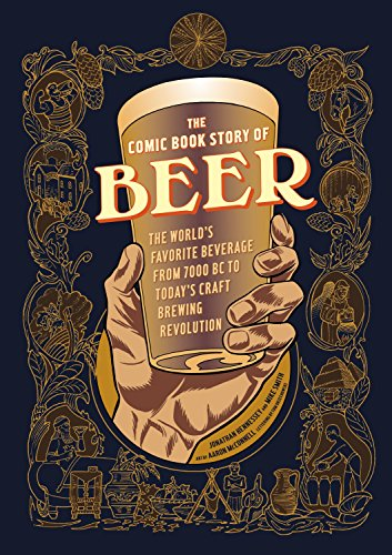 The Comic Book Story of Beer: The World's Favorite Beverage from 7000 BC to Today's Craft Brewing Revolution - Jonathan Hennessey, Mike Smith, Aaron McConnellAaron McConnell