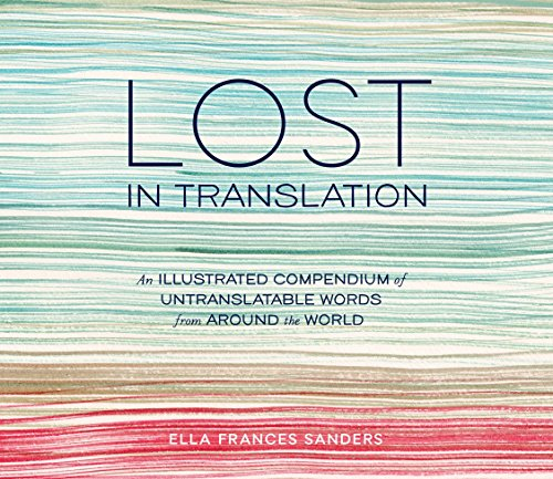 Lost in Translation: An Illustrated Compendium of Untranslatable Words from Around the World, Sanders, Ella Frances