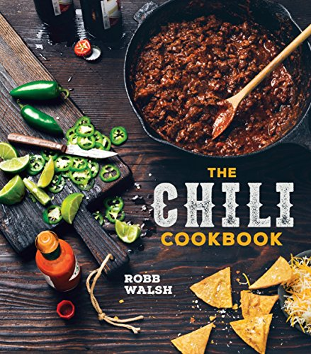 PDF The Chili Cookbook A History of the One Pot Classic with Cook off Worthy Recipes from Three Bean to Four Alarm and Con Carne to Vegetarian