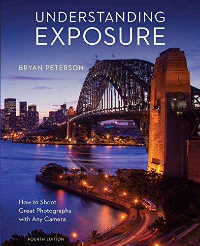 Understanding Exposure, Fourth Edition: How to Shoot Great Photographs with Any Camera - Bryan Peterson