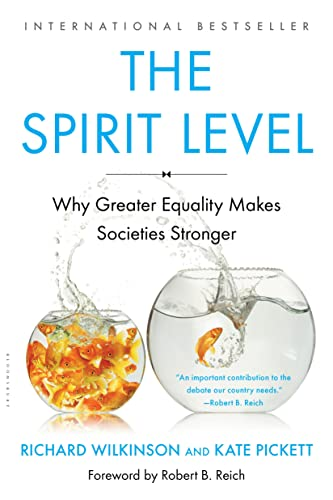 The Spirit Level:  Why Greater Equality Makes Societies Stronger, by Wilkinson, Richard & Pickett, Kate