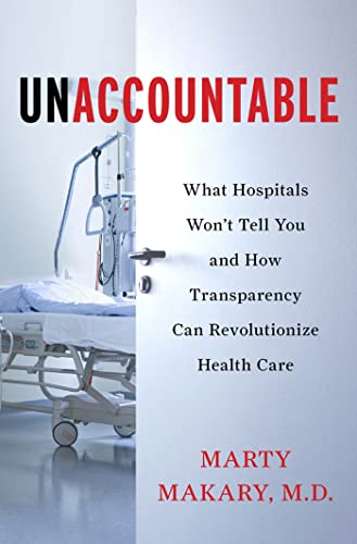 Unaccountable: What Hospitals Won't Tell You and How Transparency Can Revolutionize Health Care - Marty Makary