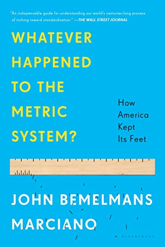 Whatever Happened to the Metric System?: How America Kept Its Feet - John Bemelmans Marciano