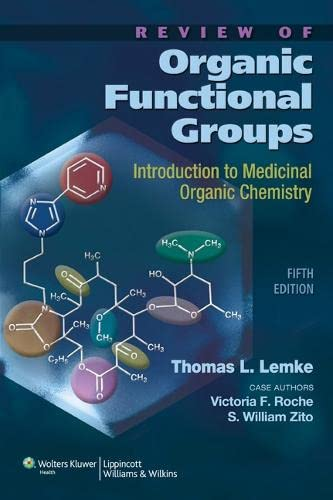 Review of Organic Functional Groups: Introduction to Medicinal Organic Chemistry - Thomas L. Lemke PhD, Victoria F. Roche PhD, S. William Zito PhD