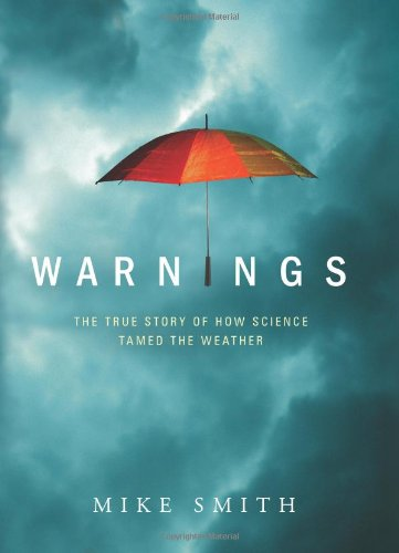 Warnings: The True Story of How Science Tamed the Weather - Mike Smith