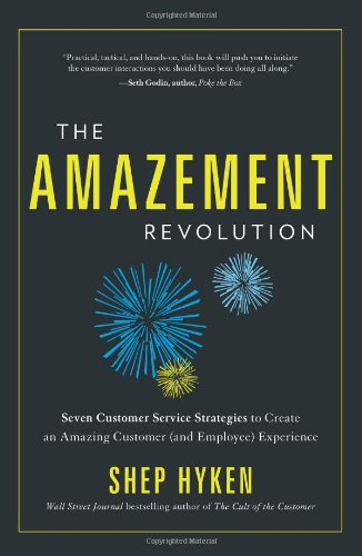 The Amazement Revolution: Seven Customer Service Strategies to Create an Amazing Customer (and Employee) Experience
