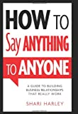 Buy How to Say Anything to Anyone: A Guide to Building Business Relationships That Really Work from Amazon