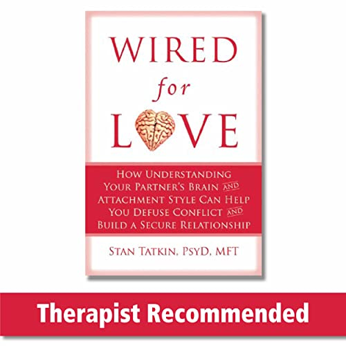 Wired for Love: How Understanding Your Partner's Brain and Attachment Style Can Help You Defuse Conflict and Build a Secure Relationship - Stan Tatkin PsyD MFTHarville Hendrix PhD