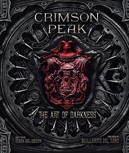 Crimson Peak: The Art of Darkness - Mark Salisbury