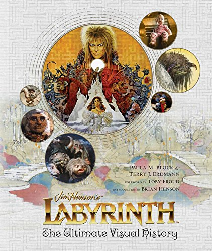 Labyrinth: The Ultimate Visual History - Paula M Block, Terry J ErdmannBrian Henson, Toby Froud