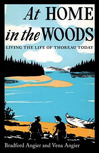 At Home in the Woods: Living the Life of Thoreau Today - Bradford Angier, Vena Angier