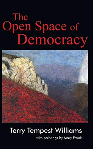 The Open Space of Democracy:, Williams, Terry Tempest