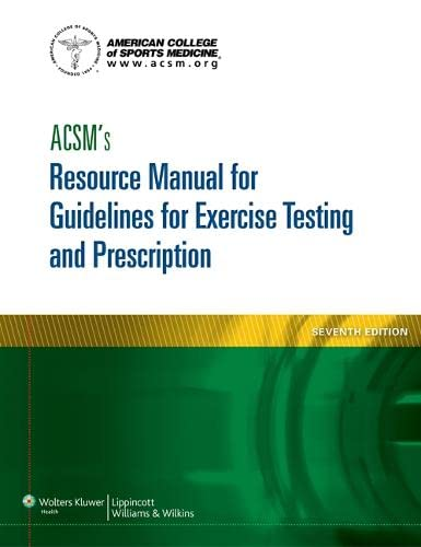 ACSM'S RESOURCE MANUAL FOR GUIDELINES FOR EXERCISE TESTING & PRESCRIPTION, 7ED