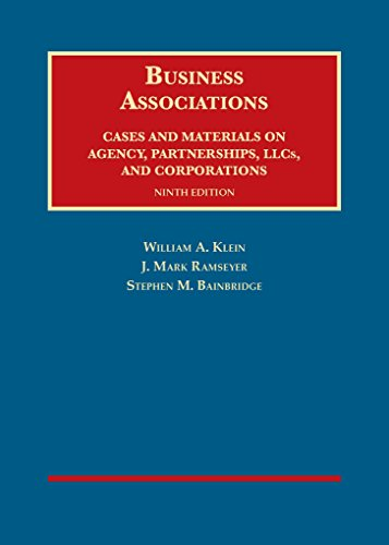 Business Associations, Cases and Materials on Agency, Partnerships, and Corporations (University Casebook Series) - William Klein, J. Ramseyer, Stephen Bainbridge