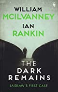 The Dark Remains by William McIlvanney and Ian Rankin
