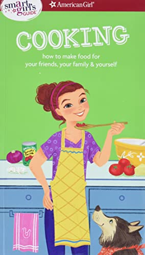 A Smart Girl's Guide: Cooking: How to Make Food for Your Friends, Your Family & Yourself (Smart Girl's Guides) - Patricia Daniels, Darcie JohnstonElisa Chavarri