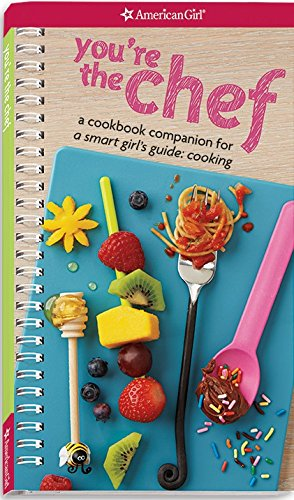 You're the Chef: A Cookbook Companion for A Smart Girl's Guide: Cooking - Lisa CherkaskyElisa Chavarri