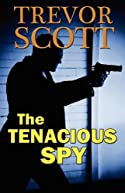 The Tenacious Spy by Trevor Scott