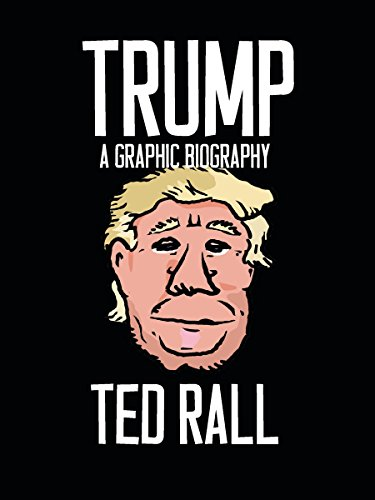 Trump: A Graphic Biography - Ted Rall