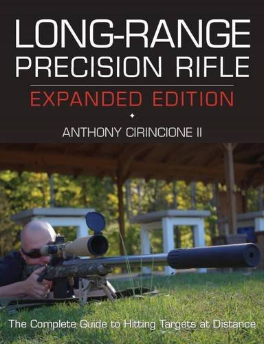 Long-Range Precision Rifle, Expanded Edition: The Complete Guide to Hitting Targets at Distance, Cirincione II, Anthony
