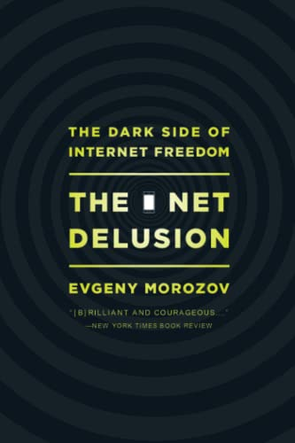The Net Delusion : The Dark Side of Internet Freedom