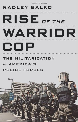Rise of the Warrior Cop : The Militarization of America