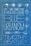 Blue urbanism : exploring connections between cities and oceans / Timothy Beatley.