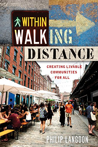 Within Walking Distance: Creating Livable Communities for All - Philip Langdon