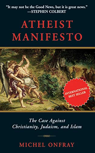 Atheist Manifesto:The Case Against Christianity, Judaism and Islam, by Onfray, Michel