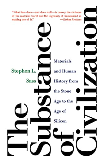 The Substance of Civilization Materials and Human History from the Stone Age to the Age of Silicon - Stephen L. Sass