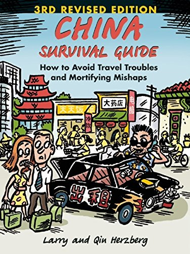 China Survival Guide: How to Avoid Travel Troubles and Mortifying Mishaps, 3rd Edition - Larry Herzberg, Qin Herzberg