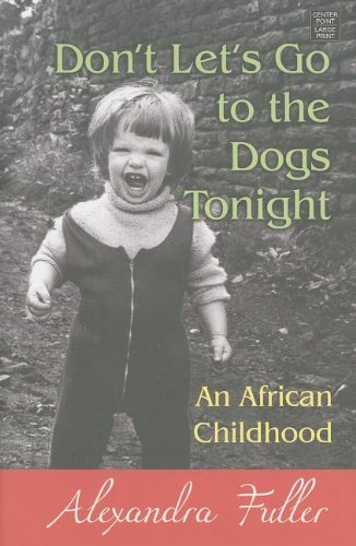 Don't Let's Go to the Dogs Tonight: An African Childhood (Center Point Platinum Nonfiction)