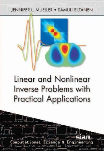 PDF Linear and Nonlinear Inverse Problems with Practical Applications Computational Science and Engineering