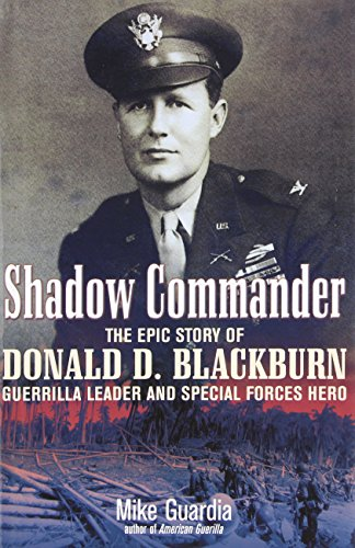 Shadow Commander: The Epic Story of Donald D. Blackburn_Guerrilla Leader and Special Forces Hero - Mike Guardia