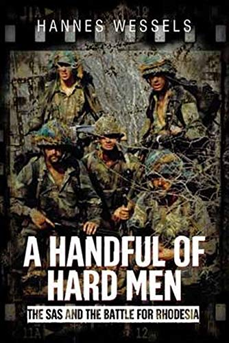 A Handful of Hard Men: The SAS and the Battle for Rhodesia - Hannes Wessels