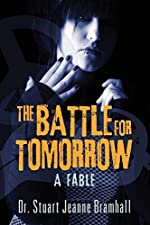 The Battle for Tomorrow: A Fable by Dr. Stuart Jeanne Bramhall