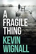 A Fragile Thing by Kevin Wignall