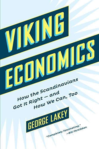 Viking Economics: How the Scandinavians Got It Right-and How We Can, Too - George Lakey