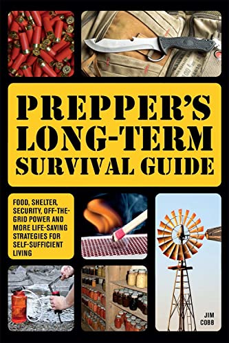 Prepper's Long-Term Survival Guide: Food, Shelter, Security, Off-the-Grid Power and More Life-Saving Strategies for Self-Sufficient Living - Jim Cobb