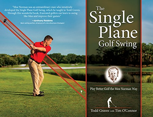 The Single Plane Golf Swing: Play Better Golf the Moe Norman Way - Todd Graves, Tim O'Connor