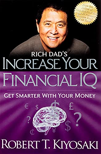 Rich Dad's Increase Your Financial IQ: Get Smarter with Your Money - Robert T. Kiyosaki