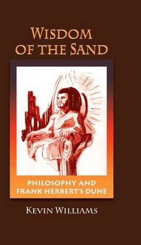 Wisdom of the Sand: Philosophy and Frank Herbert's Dune (Critical Bodies) - Williams, Kevin