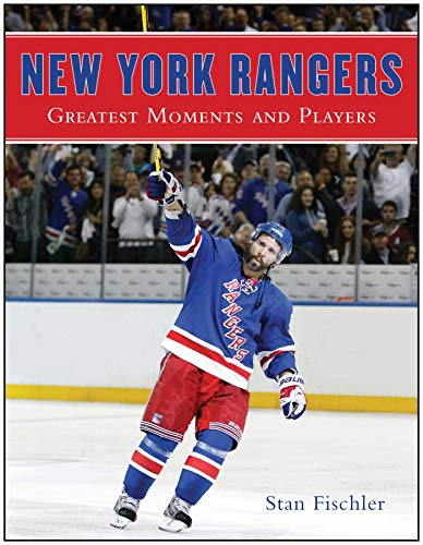 New York Rangers: Greatest Moments and Players - Stan Fischler